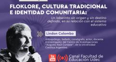 Imagen Charla Inaugural del Seminario Folklore, Cultura Tradicional y Educación, tendrá como expositor al Antropólogo Argentino, Lindon Colombo y será transmitida en vivo