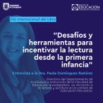 Imagen Entrevista a Dra. Paola Domínguez:  Desafíos y herramientas para incentivar la lectura desde la primera infancia